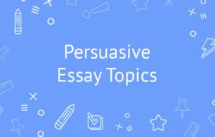 Writing to persuade essay topics